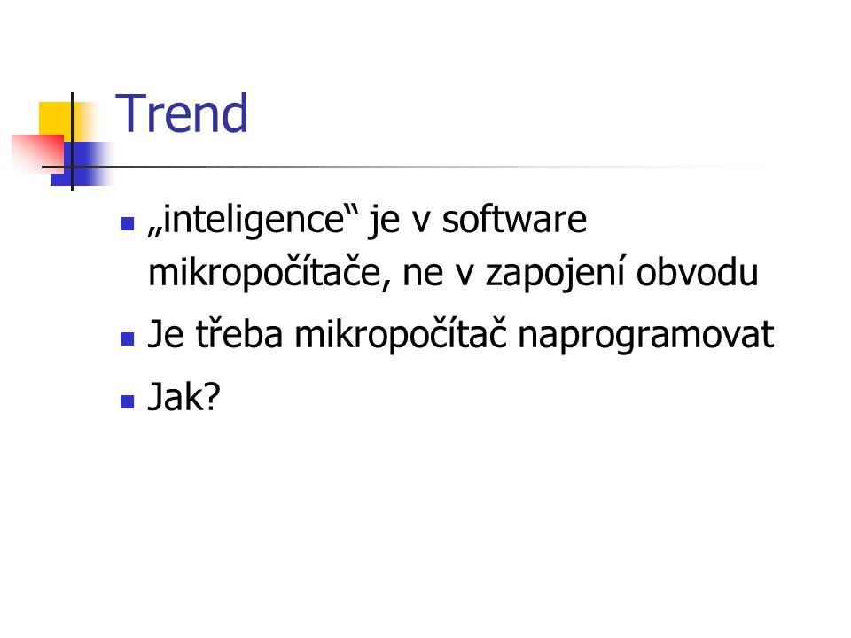 """Trend """"inteligence je v software mikropočítače, ne v zapojení obvodu Je třeba mikropočítač naprogramovat Jak"""