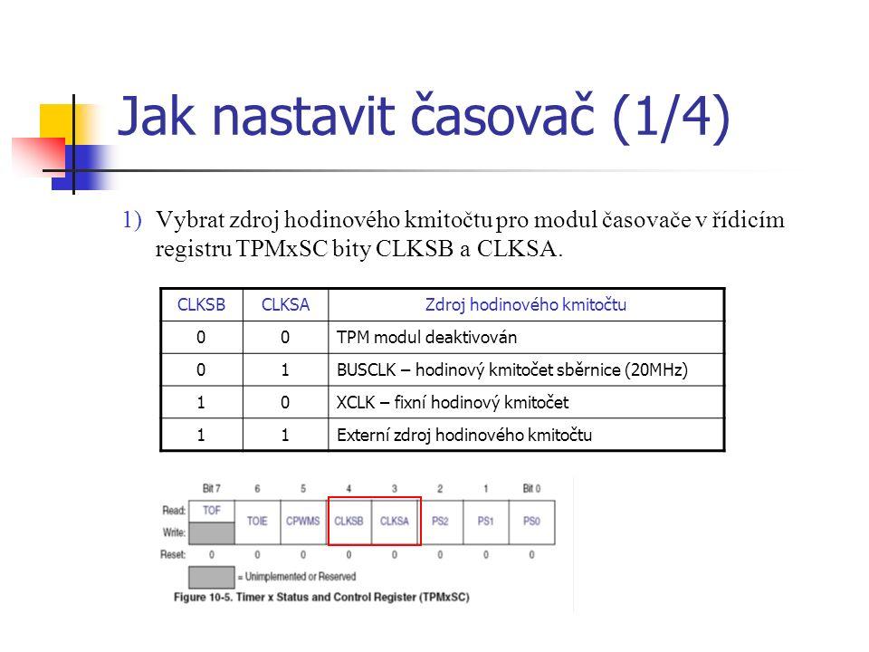 Jak nastavit časovač (1/4) 1)Vybrat zdroj hodinového kmitočtu pro modul časovače v řídicím registru TPMxSC bity CLKSB a CLKSA.