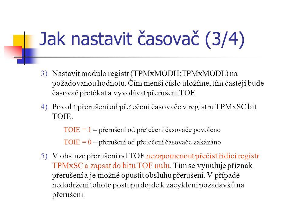 Jak nastavit časovač (3/4) 3)Nastavit modulo registr (TPMxMODH:TPMxMODL) na požadovanou hodnotu.