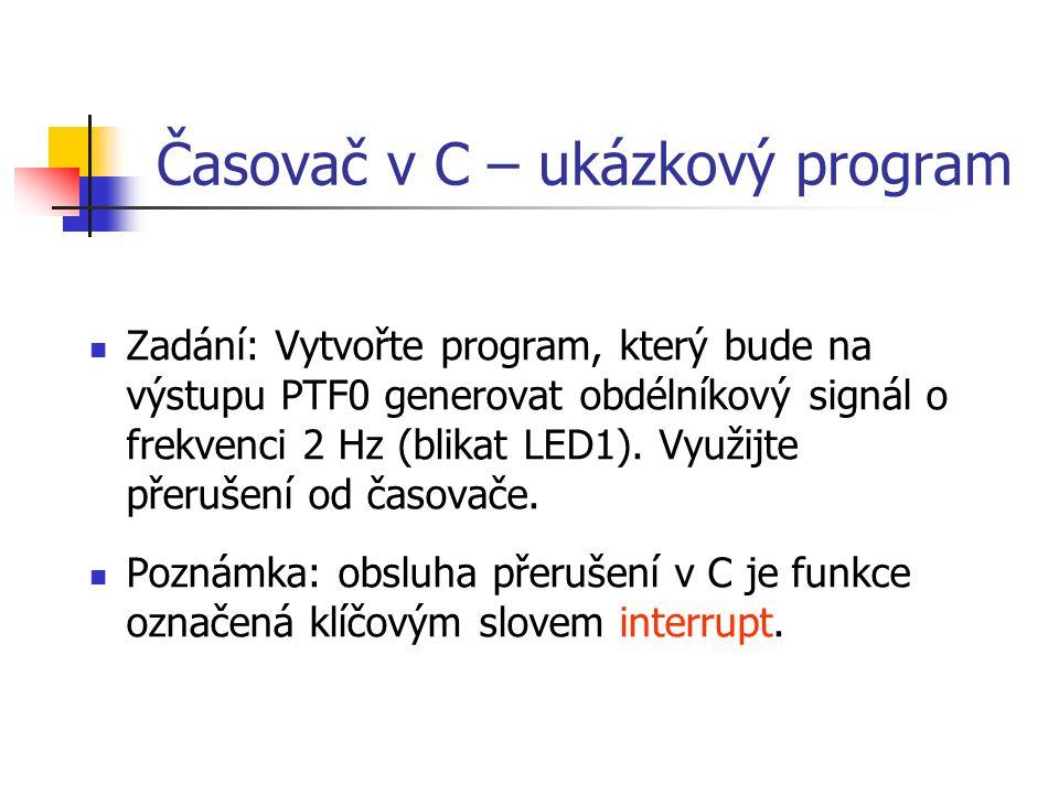 Časovač v C – ukázkový program Zadání: Vytvořte program, který bude na výstupu PTF0 generovat obdélníkový signál o frekvenci 2 Hz (blikat LED1).