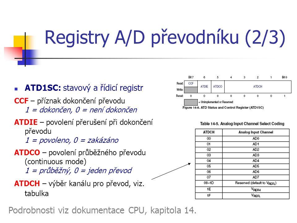 Registry A/D převodníku (2/3) ATD1SC: stavový a řídicí registr CCF – příznak dokončení převodu 1 = dokončen, 0 = není dokončen ATDIE – povolení přerušení při dokončení převodu 1 = povoleno, 0 = zakázáno ATDCO – povolení průběžného převodu (continuous mode) 1 = průběžný, 0 = jeden převod ATDCH – výběr kanálu pro převod, viz.
