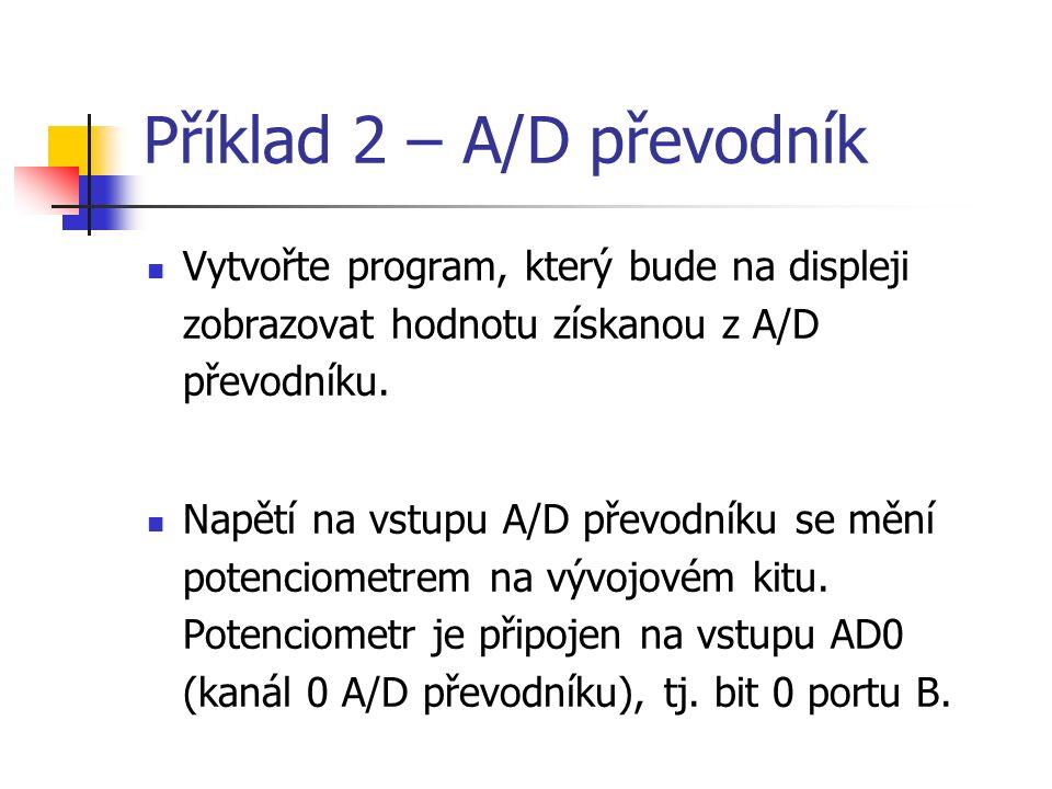 Příklad 2 – A/D převodník Vytvořte program, který bude na displeji zobrazovat hodnotu získanou z A/D převodníku.