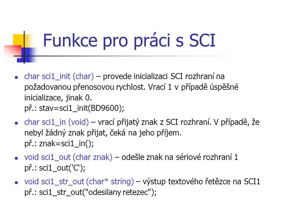 Funkce pro práci s SCI char sci1_init (char) – provede inicializaci SCI rozhraní na požadovanou přenosovou rychlost.