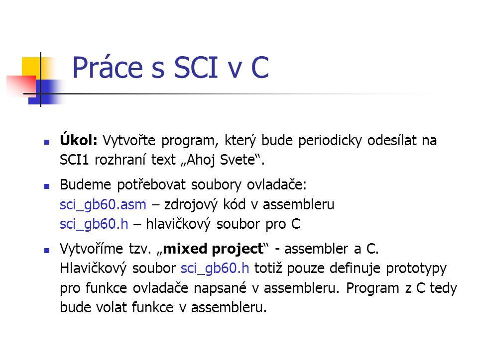 """Práce s SCI v C Úkol: Vytvořte program, který bude periodicky odesílat na SCI1 rozhraní text """"Ahoj Svete ."""