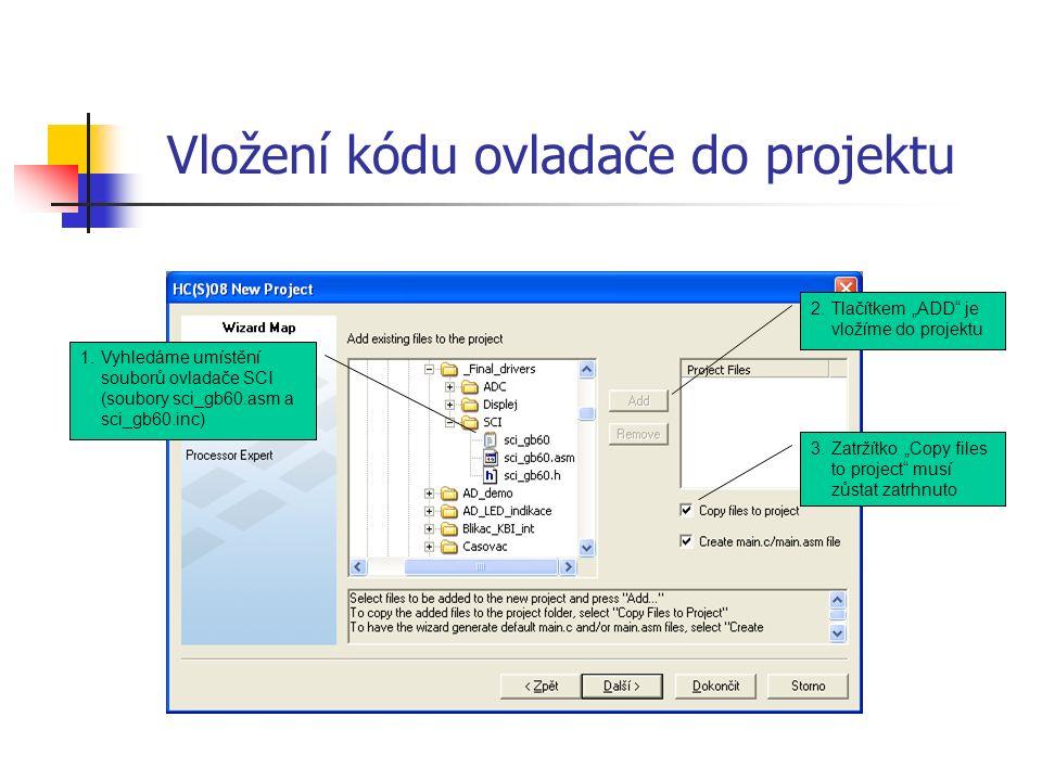 """Vložení kódu ovladače do projektu 1.Vyhledáme umístění souborů ovladače SCI (soubory sci_gb60.asm a sci_gb60.inc) 2.Tlačítkem """"ADD je vložíme do projektu 3.Zatržítko """"Copy files to project musí zůstat zatrhnuto"""
