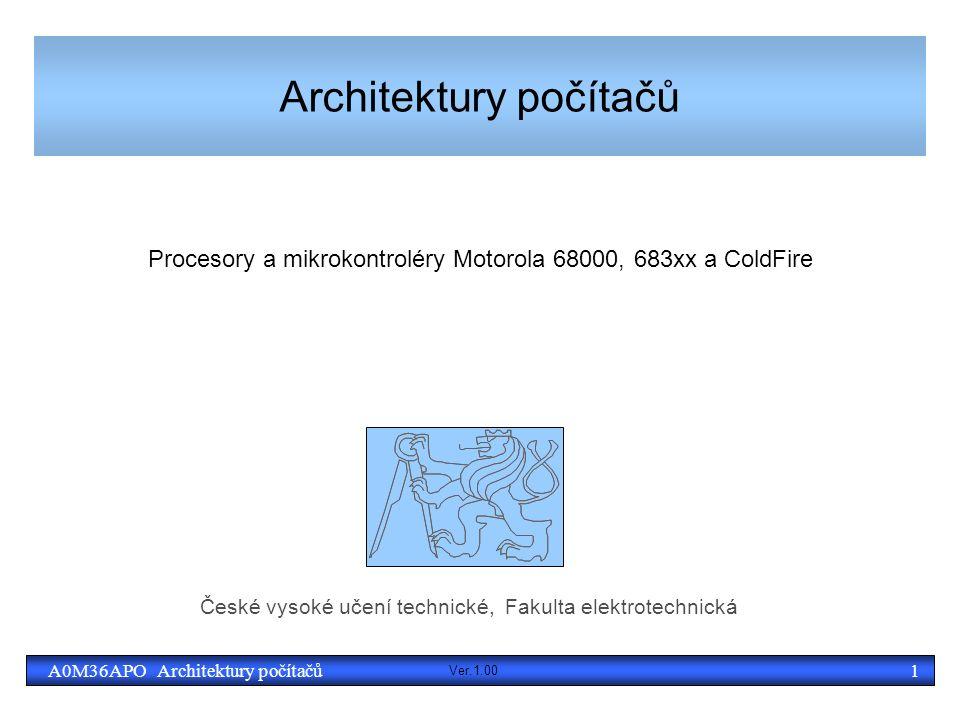 1A0M36APO Architektury počítačů Architektury počítačů Procesory a mikrokontroléry Motorola 68000, 683xx a ColdFire České vysoké učení technické, Fakulta elektrotechnická Ver.1.00