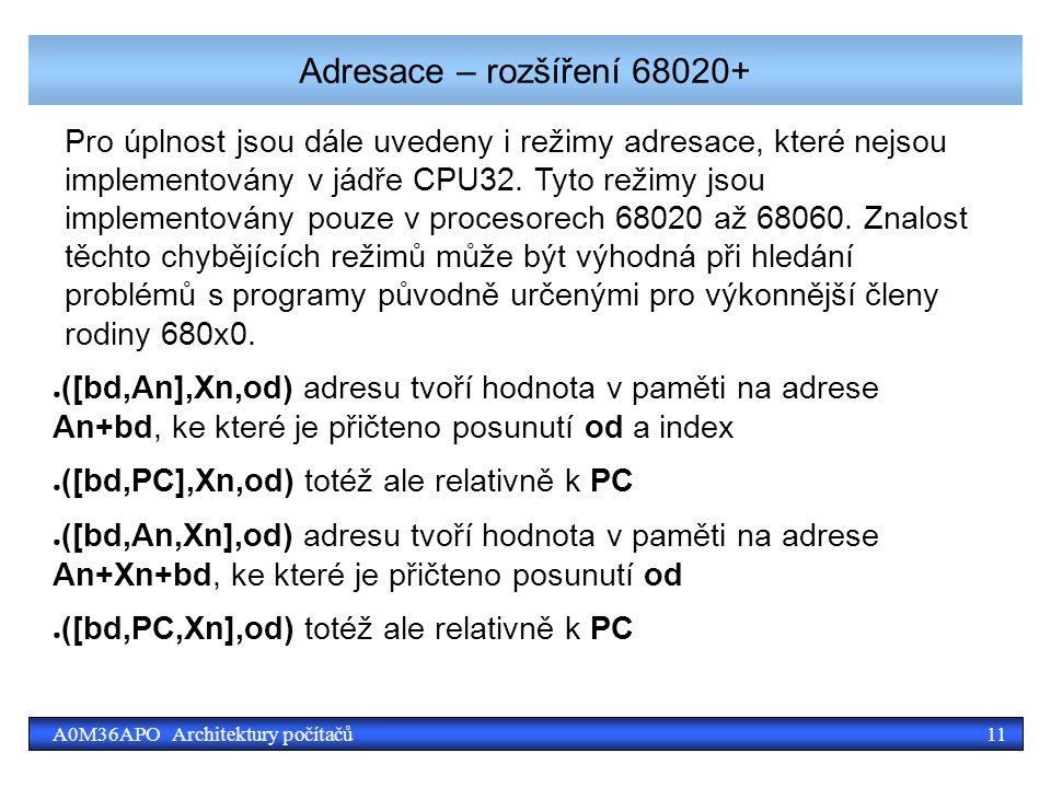 11A0M36APO Architektury počítačů Adresace – rozšíření 68020+ Pro úplnost jsou dále uvedeny i režimy adresace, které nejsou implementovány v jádře CPU32.