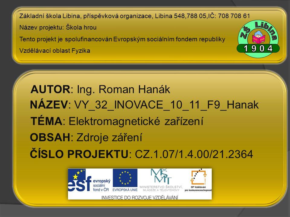 ČÍSLO PROJEKTU: CZ.1.07/1.4.00/21.2364 NÁZEV: VY_32_INOVACE_10_11_F9_Hanak AUTOR: Ing.