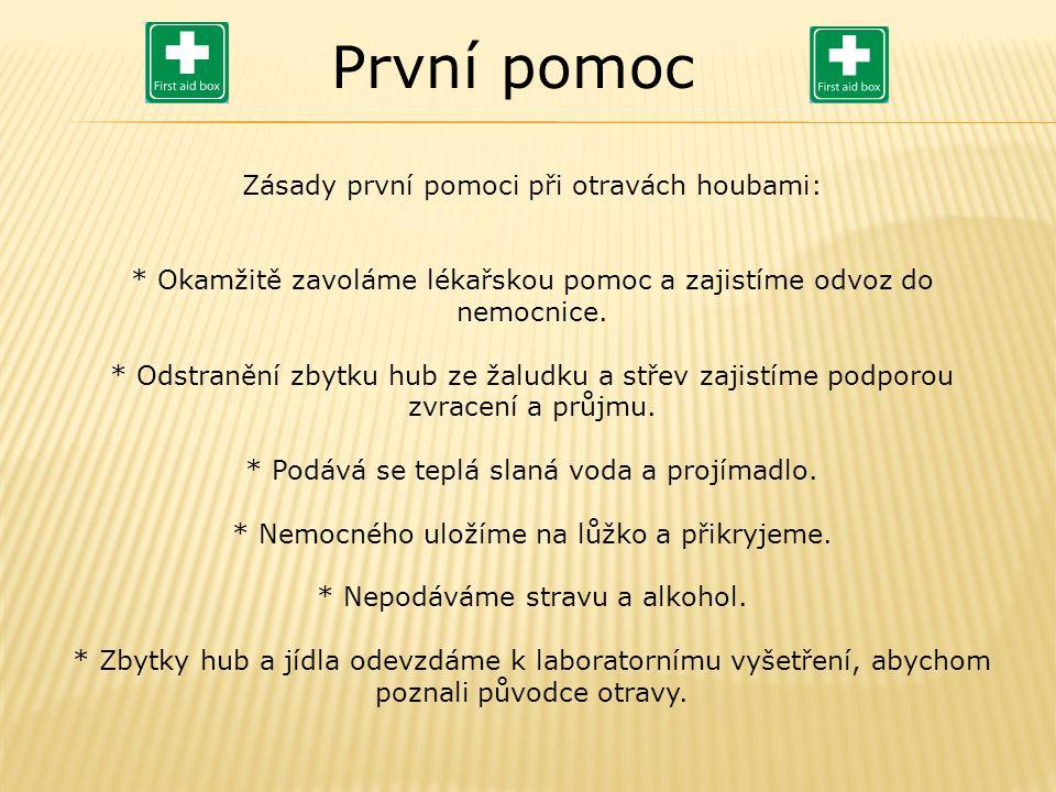 Zásady první pomoci při otravách houbami: * Okamžitě zavoláme lékařskou pomoc a zajistíme odvoz do nemocnice.