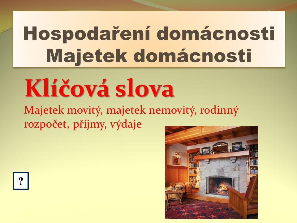 Hospodaření domácnosti Majetek domácnosti .