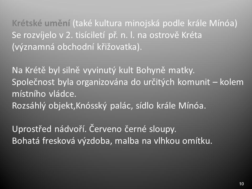 10 Krétské umění (také kultura minojská podle krále Mínóa) Se rozvíjelo v 2.