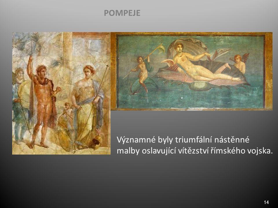 14 POMPEJE Významné byly triumfální nástěnné malby oslavující vítězství římského vojska.