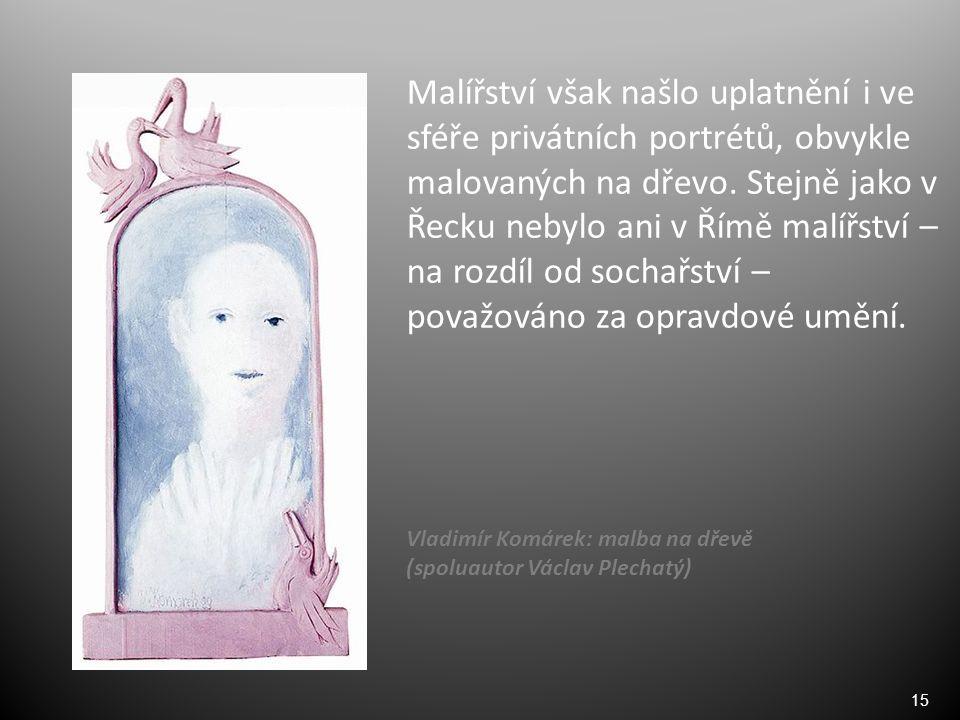 15 Malířství však našlo uplatnění i ve sféře privátních portrétů, obvykle malovaných na dřevo.