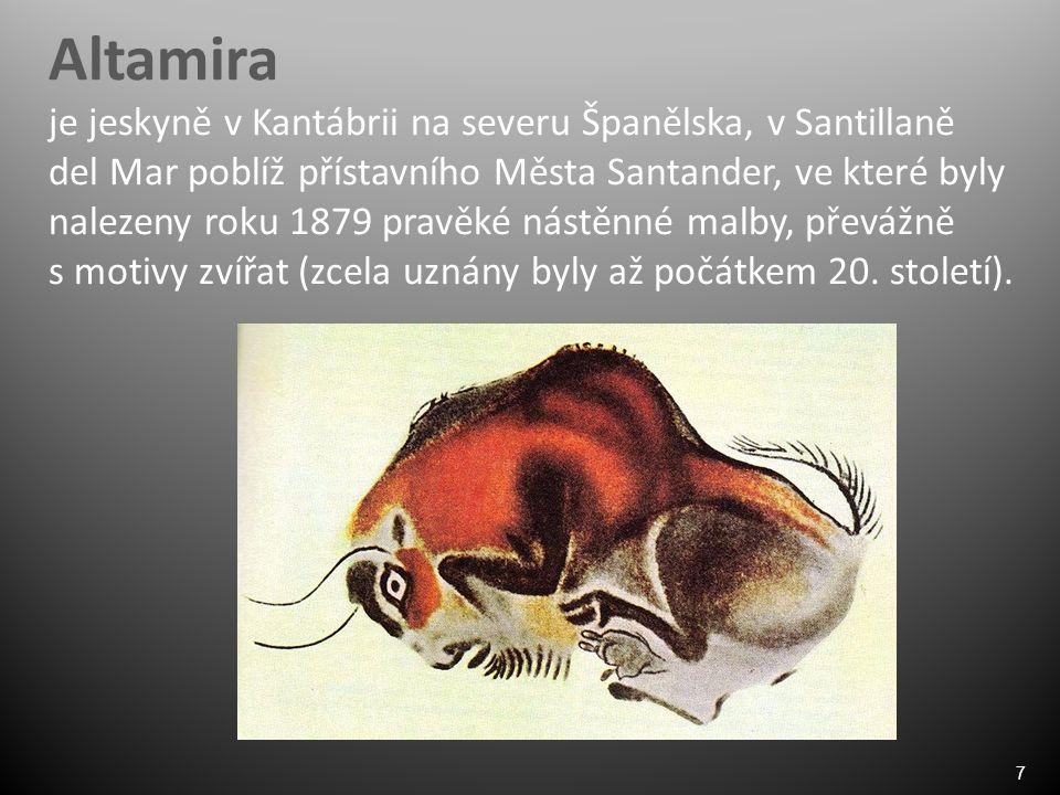 7 Altamira je jeskyně v Kantábrii na severu Španělska, v Santillaně del Mar poblíž přístavního Města Santander, ve které byly nalezeny roku 1879 pravěké nástěnné malby, převážně s motivy zvířat (zcela uznány byly až počátkem 20.