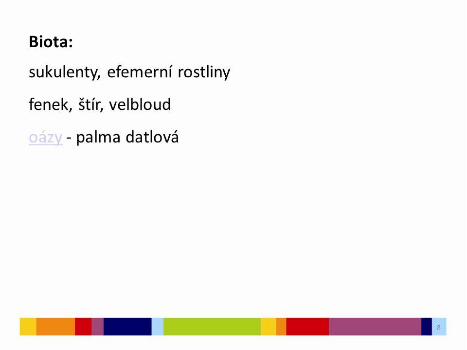 8 Biota: sukulenty, efemerní rostliny fenek, štír, velbloud oázyoázy - palma datlová