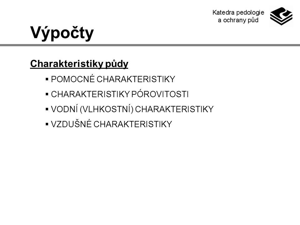Výpočty Charakteristiky půdy  POMOCNÉ CHARAKTERISTIKY  CHARAKTERISTIKY PÓROVITOSTI  VODNÍ (VLHKOSTNÍ) CHARAKTERISTIKY  VZDUŠNÉ CHARAKTERISTIKY
