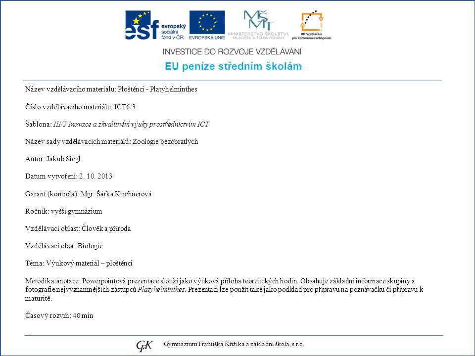 EU peníze středním školám Název vzdělávacího materiálu: Ploštěnci - Platyhelminthes Číslo vzdělávacího materiálu: ICT6/3 Šablona: III/2 Inovace a zkva