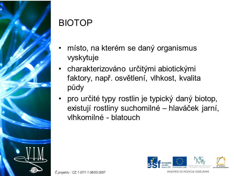 Č.projektu : CZ.1.07/1.1.06/03.0057 BIOTOP místo, na kterém se daný organismus vyskytuje charakterizováno určitými abiotickými faktory, např. osvětlen