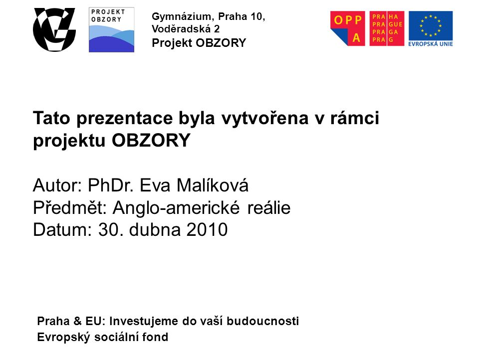 Praha & EU: Investujeme do vaší budoucnosti Evropský sociální fond Gymnázium, Praha 10, Voděradská 2 Projekt OBZORY Tato prezentace byla vytvořena v rámci projektu OBZORY Autor: PhDr.