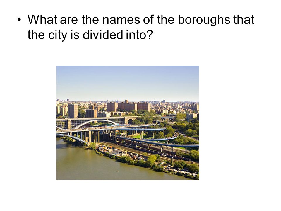 What are the names of the boroughs that the city is divided into?