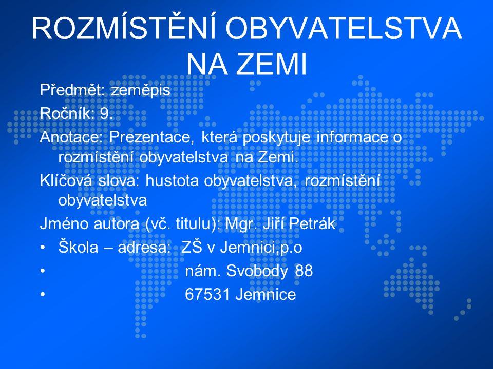 ROZMÍSTĚNÍ OBYVATELSTVA NA ZEMI Předmět: zeměpis Ročník: 9. Anotace: Prezentace, která poskytuje informace o rozmístění obyvatelstva na Zemi. Klíčová