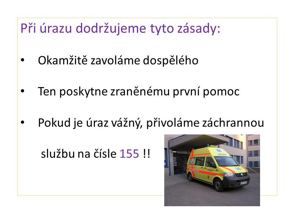 Při úrazu dodržujeme tyto zásady: Okamžitě zavoláme dospělého Ten poskytne zraněnému první pomoc Pokud je úraz vážný, přivoláme záchrannou službu na čísle 155 !!