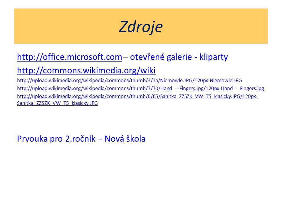 Zdroje http://office.microsoft.comhttp://office.microsoft.com – otevřené galerie - kliparty http://commons.wikimedia.org/wiki http://upload.wikimedia.