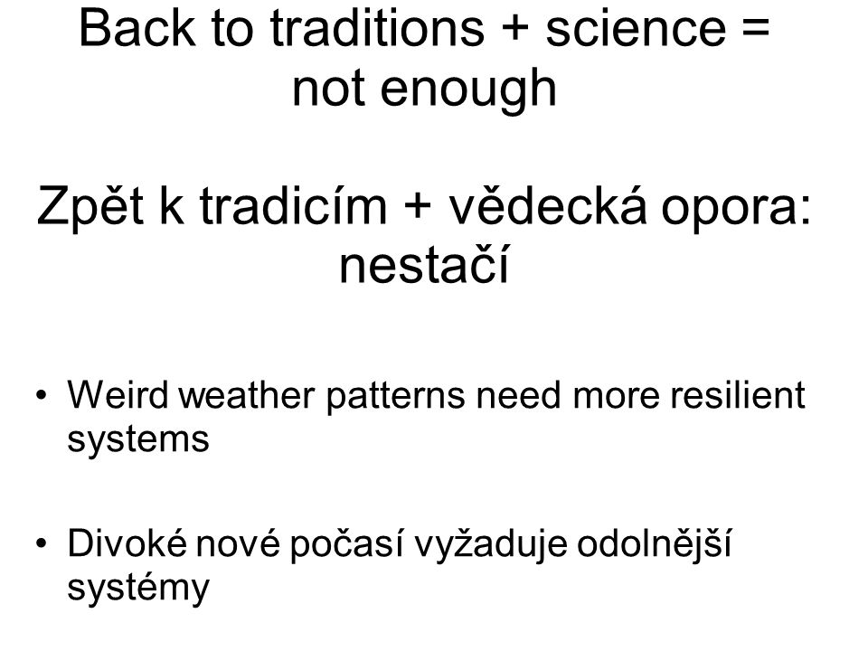 Back to traditions + science = not enough Zpět k tradicím + vědecká opora: nestačí Weird weather patterns need more resilient systems Divoké nové poča
