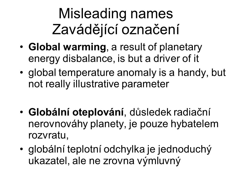 Misleading names Zavádějící označení Global warming, a result of planetary energy disbalance, is but a driver of it global temperature anomaly is a ha