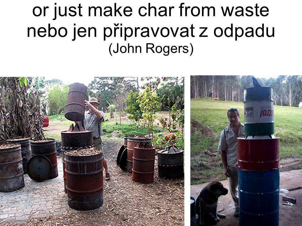 or just make char from waste nebo jen připravovat z odpadu (John Rogers)