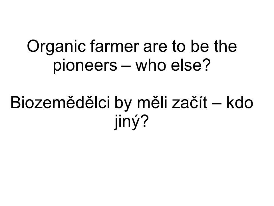 Organic farmer are to be the pioneers – who else Biozemědělci by měli začít – kdo jiný
