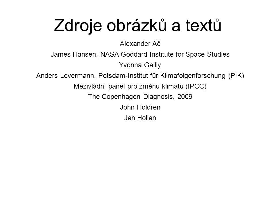 Zdroje obrázků a textů Alexander Ač James Hansen, NASA Goddard Institute for Space Studies Yvonna Gailly Anders Levermann, Potsdam-Institut für Klimaf