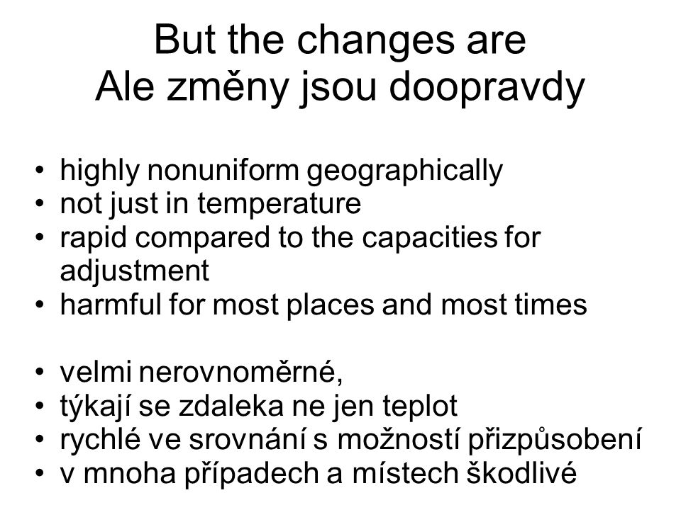But the changes are Ale změny jsou doopravdy highly nonuniform geographically not just in temperature rapid compared to the capacities for adjustment