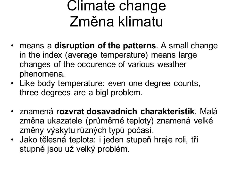 Climate change Změna klimatu means a disruption of the patterns.