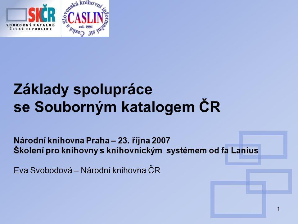 1 Základy spolupráce se Souborným katalogem ČR Národní knihovna Praha – 23.