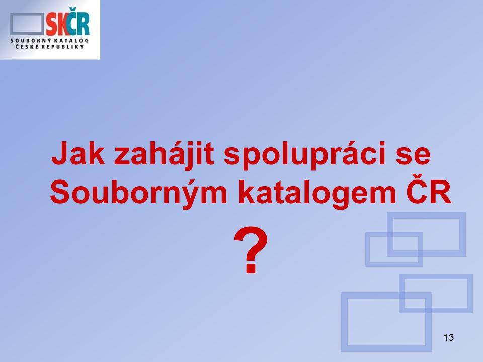 13 Jak zahájit spolupráci se Souborným katalogem ČR ?