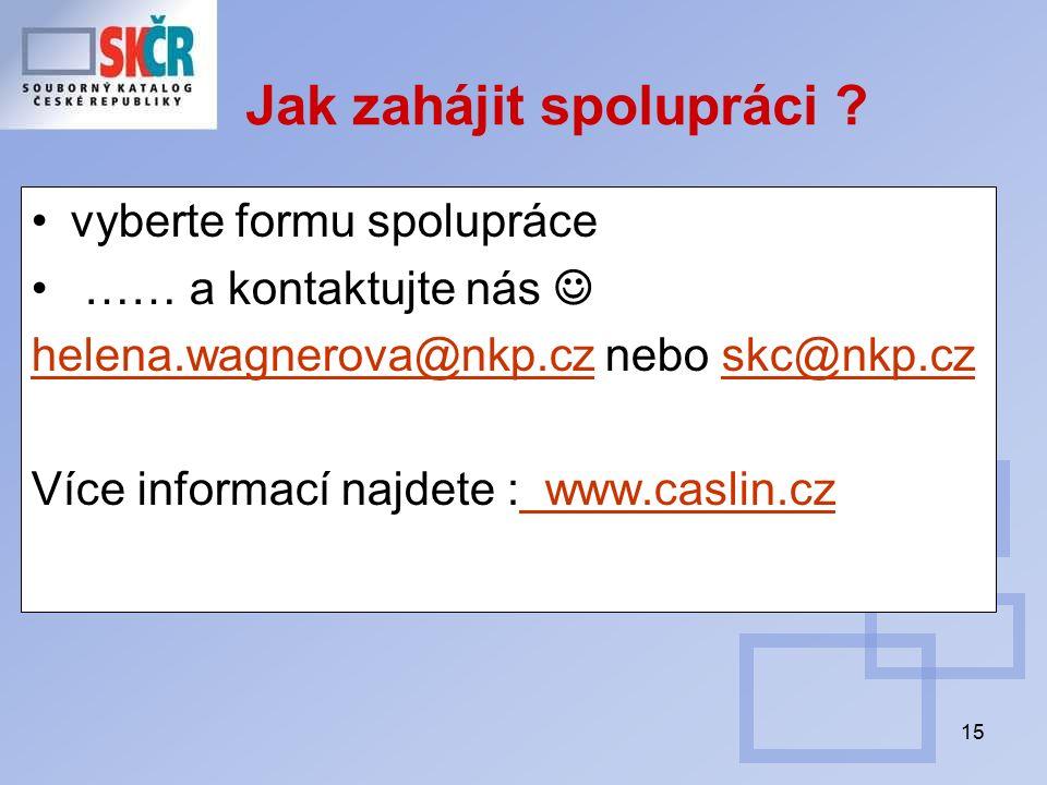 15 Jak zahájit spolupráci ? vyberte formu spolupráce …… a kontaktujte nás helena.wagnerova@nkp.czhelena.wagnerova@nkp.cz nebo skc@nkp.czskc@nkp.cz Víc
