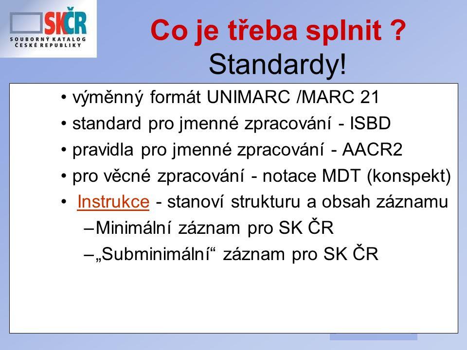 18 Co je třeba splnit ? Standardy! výměnný formát UNIMARC /MARC 21 standard pro jmenné zpracování - ISBD pravidla pro jmenné zpracování - AACR2 pro vě