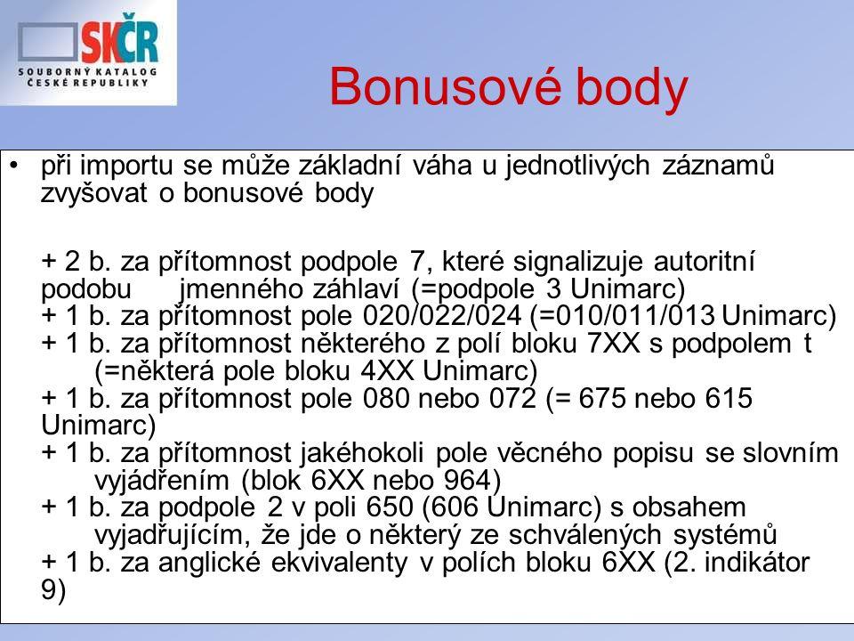 27 Bonusové body při importu se může základní váha u jednotlivých záznamů zvyšovat o bonusové body + 2 b. za přítomnost podpole 7, které signalizuje a