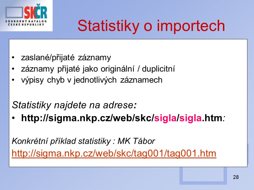 28 Statistiky o importech zaslané/přijaté záznamy záznamy přijaté jako originální / duplicitní výpisy chyb v jednotlivých záznamech Statistiky najdete