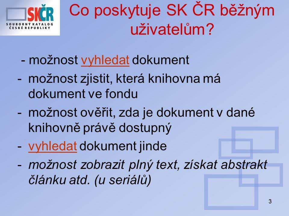 3 Co poskytuje SK ČR běžným uživatelům? - možnost vyhledat dokumentvyhledat -možnost zjistit, která knihovna má dokument ve fondu -možnost ověřit, zda
