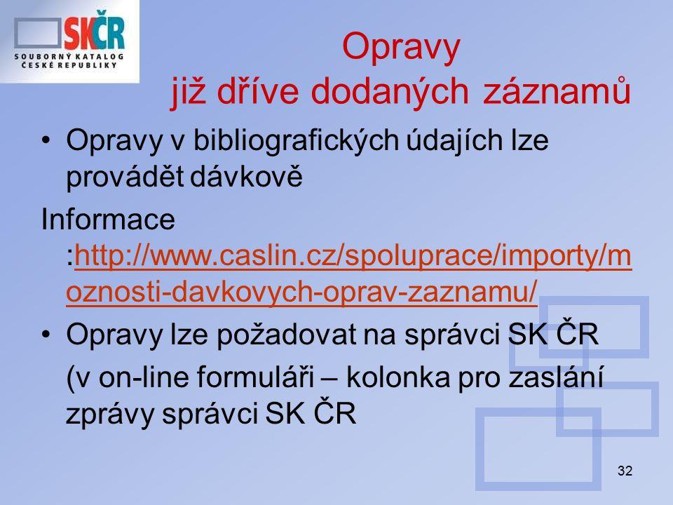 32 Opravy již dříve dodaných záznamů Opravy v bibliografických údajích lze provádět dávkově Informace :http://www.caslin.cz/spoluprace/importy/m oznos