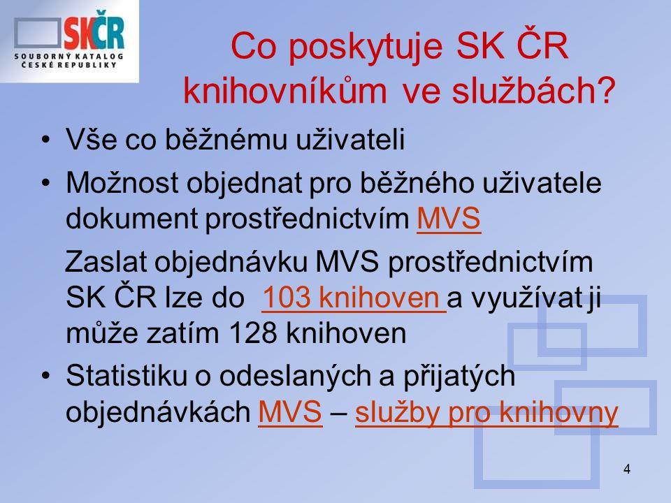 4 Co poskytuje SK ČR knihovníkům ve službách? Vše co běžnému uživateli Možnost objednat pro běžného uživatele dokument prostřednictvím MVSMVS Zaslat o