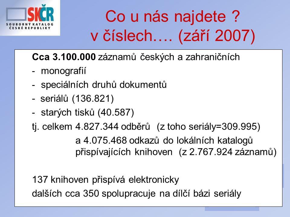 8 Co u nás najdete ? v číslech…. (září 2007) Cca 3.100.000 záznamů českých a zahraničních - monografií - speciálních druhů dokumentů - seriálů (136.82
