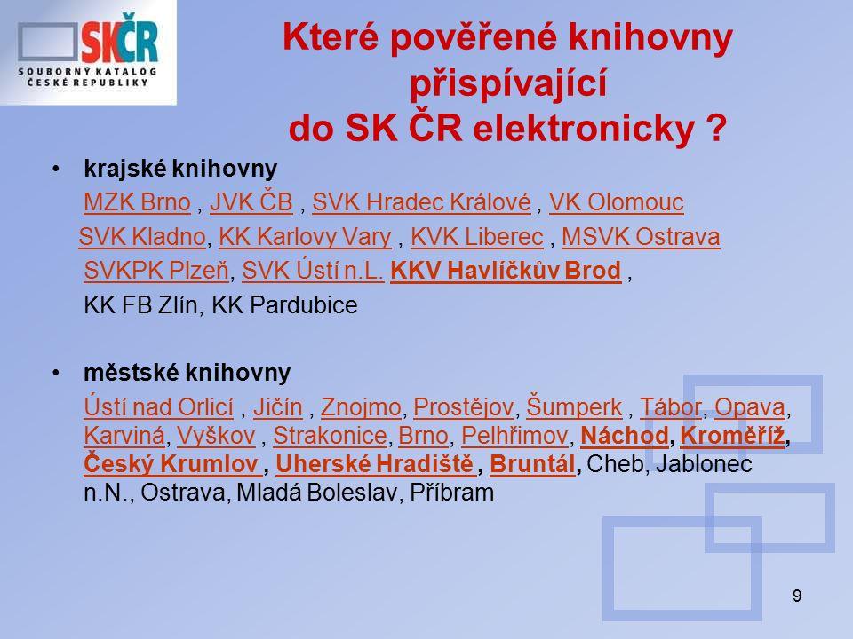 9 Které pověřené knihovny přispívající do SK ČR elektronicky ? krajské knihovny MZK BrnoMZK Brno, JVK ČB, SVK Hradec Králové, VK OlomoucJVK ČBSVK Hrad