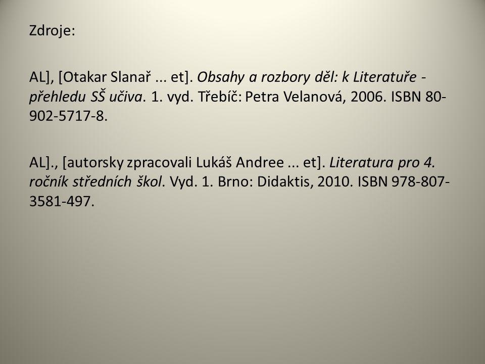 Zdroje: AL], [Otakar Slanař... et]. Obsahy a rozbory děl: k Literatuře - přehledu SŠ učiva.