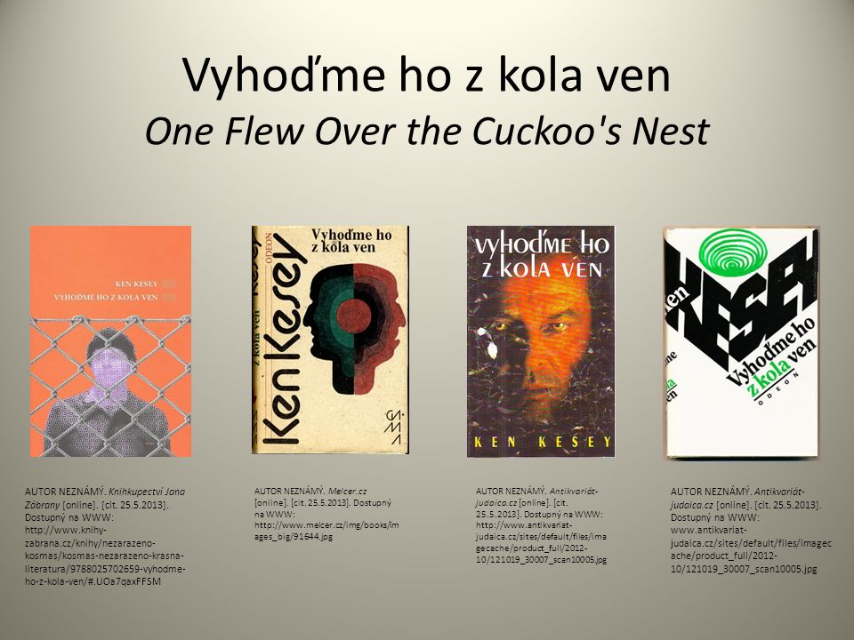 Vyhoďme ho z kola ven One Flew Over the Cuckoo s Nest AUTOR NEZNÁMÝ.