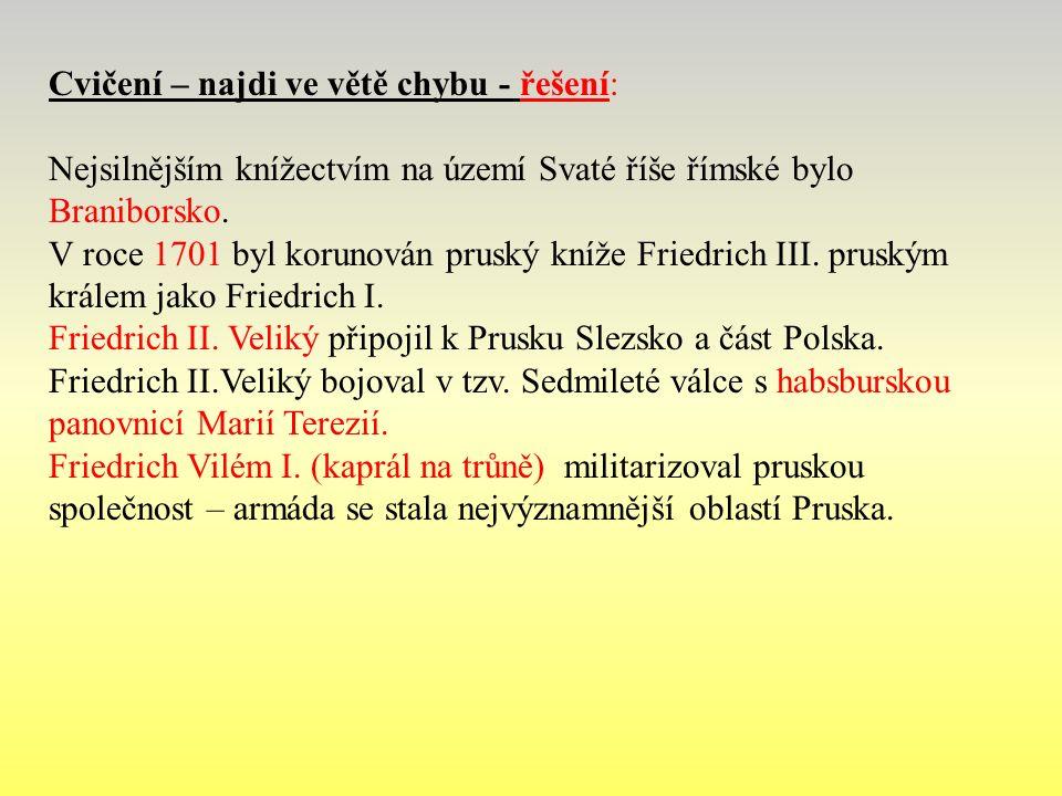 Cvičení – najdi ve větě chybu - řešení: Nejsilnějším knížectvím na území Svaté říše římské bylo Braniborsko.