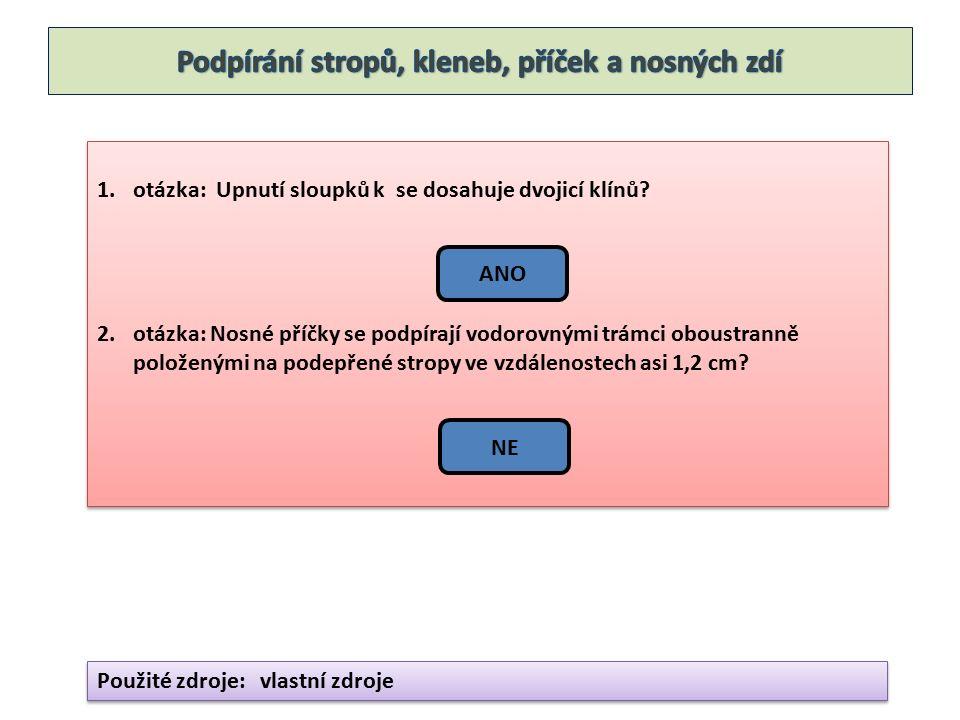 1.otázka: Upnutí sloupků k se dosahuje dvojicí klínů? 2.otázka: Nosné příčky se podpírají vodorovnými trámci oboustranně položenými na podepřené strop