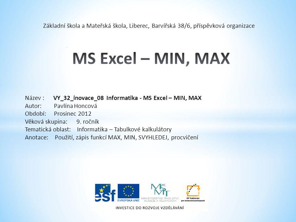 Funkce MAX a MIN Pokud například potřebujeme určit největší či nejmenší číslo z dlouhé řady čísel, můžeme použít funkci MAX či MIN.